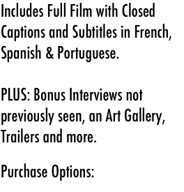 Includes Full Film with Closed Captions and Subtitles in French, Spanish & Portuguese.